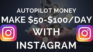 Make $50-$100 A Day With Instagram On Autopilot