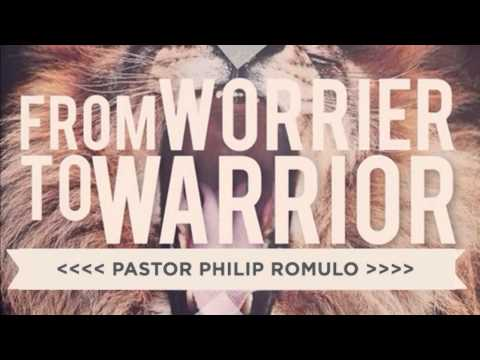 FROM WORRIER TO WARRIOR - PASTOR PHILIP ROMULO (DESTINY CHURCH MANILA) 2013