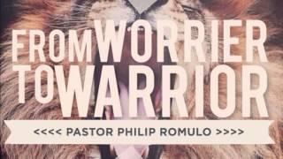 FROM WORRIER TO WARRIOR - PASTOR PHILIP ROMULO (DESTINY CHURCH MANILA) 2013