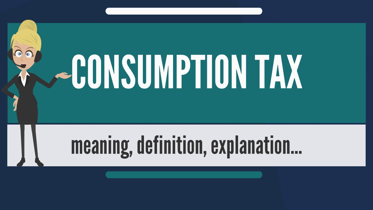 What Is Consumption Tax What Does Consumption Tax Mean -4012
