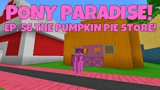 Pony Paradise! Ep.56 The Pumpkin Pie Store!