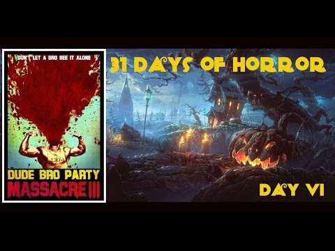 31 Days of Horror II  Day VI: Dude Bro Party Massacre III 2015  5 Second Films
