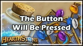 [Hearthstone] The Button Will Be Pressed