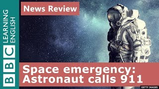 Space emergency: Astronaut calls 911: BBC News Review