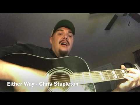 My cover of Either Way - By Chris Stapleton