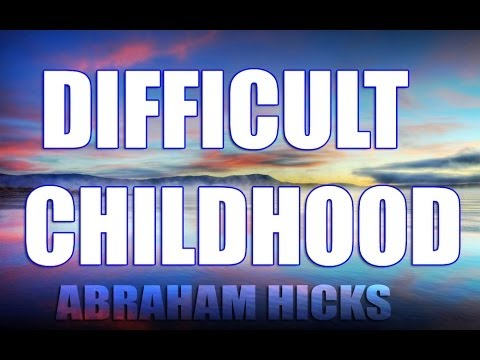Abraham Hicks - Dealing With A Difficult Childhood