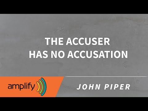 The Accuser Has No Accusation || John Piper Sermon Jam