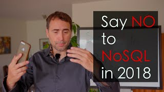 Say NO to NoSQL in 2018!