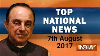 Top National News of the Day | 7th August, 2017 - India TV