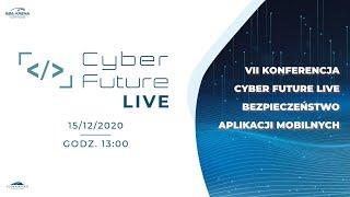 VII Konferencja Cyber Future Live – Bezpieczeństwo aplikacji mobilnych
