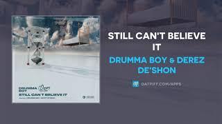 Drumma Boy & Derez De'Shon - Still Can't Believe It (AUDIO)