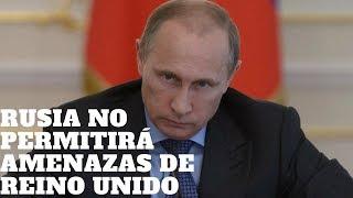 "Rusia a Reino Unido: ""A RUSIA no se le habla de ULTIMÁTUMS"""