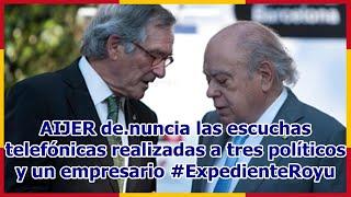 AIJER de.nuncia las escuchas telefónicas realizadas a tres políticos y un empresario #ExpedienteRoyu