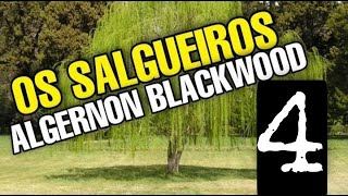 #494 - Os Salgueiros - Vídeo 4- Algernon Blackwood - Conto um Conto