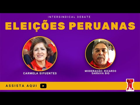 ELEIÇÕES PERUANAS [Intersindical Debate #34]