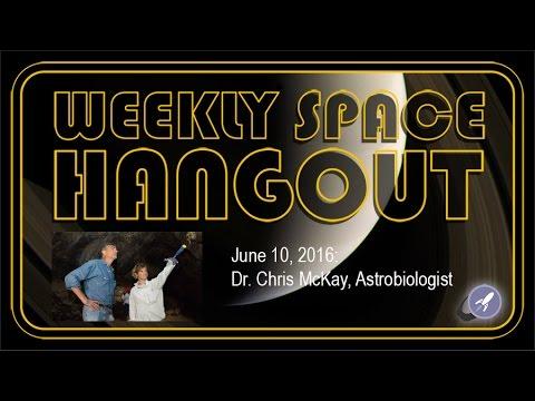 Weekly Space Hangout June 10, 2016: NASA Astrobiologist Chris McKay