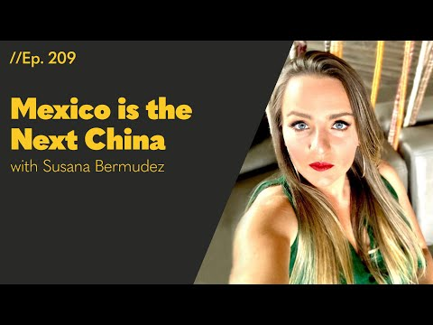 "Mexico Is the Next China,"" Says Latin America Sourcing Expert Susana Bermudez - 209"