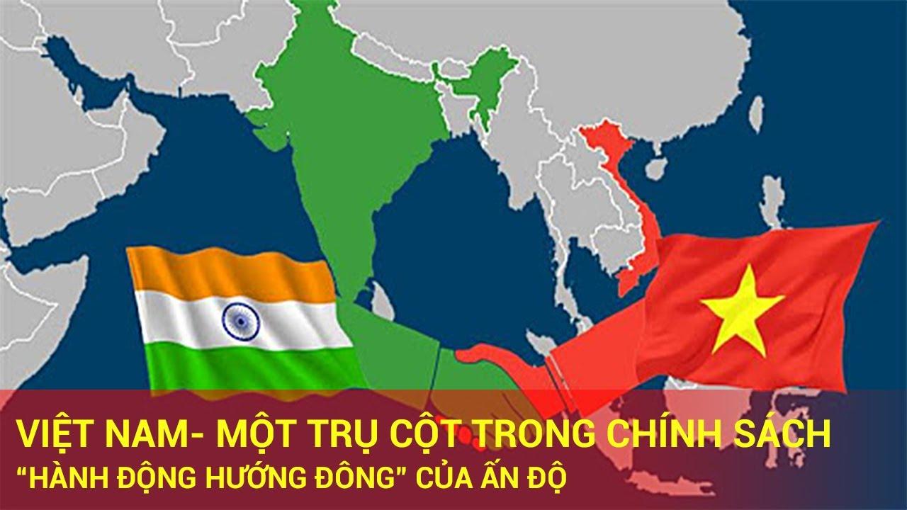 """Việt Nam, Một Trụ Cột Trong Chính Sách """"Hành Động Hướng Đông"""" của Ấn Độ"""