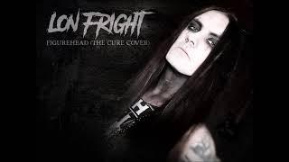 Lon Fright - Figurehead (The Cure Cover)