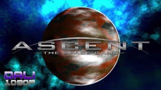 Ascent - The Space Game PC Gameplay 60fps 1080p