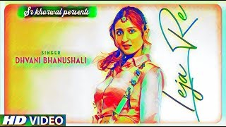 Leja Leja Re_ Full Lyrics Video Song_ Dhvani Banushsli_ 2018