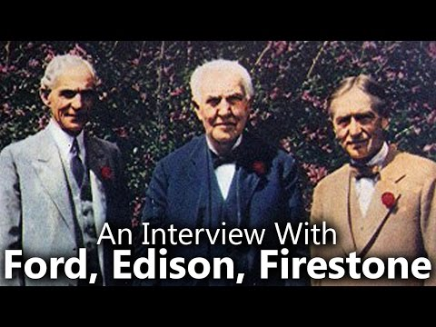 An Interview with Thomas Edison, Henry Ford & Harvey Firestone
