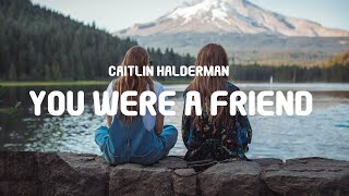 Download lagu Caitlin Halderman - You Were A Friend (Lyrics)