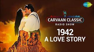 Carvaan Classic Radio Show | 1942 A Love Story | Ek Ladki Ko Dekha | Kuchh Na Kaho