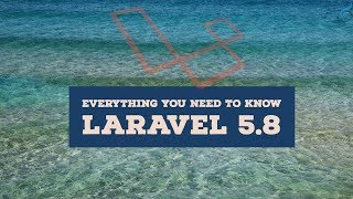 Laravel 5.8 - What's new  |  21 important updates you should care about.