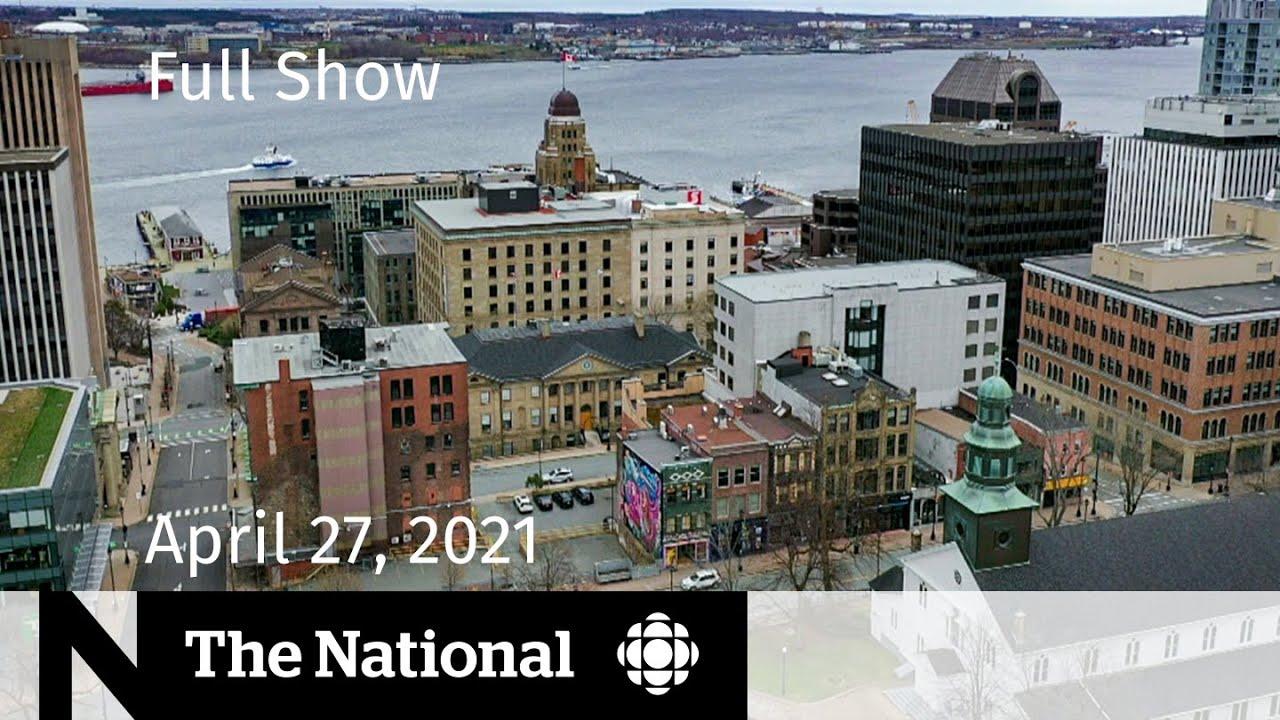CBC News: The National | Nova Scotia locks down; Inside Montreal ICU | April 27, 2021