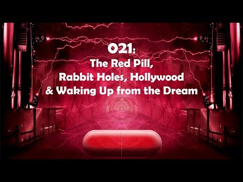 021: The Red Pill, Rabbit Holes, Hollywood & Waking Up from the Dream
