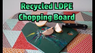 Recycled Chopping Board - Experiments With HDPE and LDPE