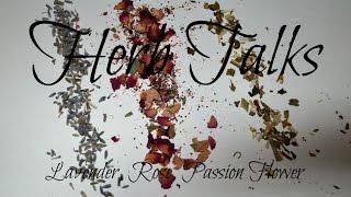 Herb Talks| Lavender, Rose, Passion Flower