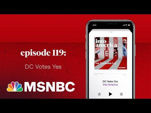 DC Votes Yes | Into America Podcast – Ep. 119 | MSNBC