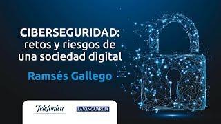 CIBERSEGURIDAD: retos y riesgos de una sociedad digital