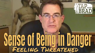 Sense of Being in Danger (feeling threatened) - Tapping with Brad Yates
