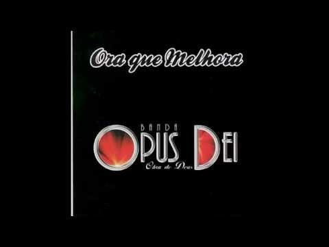 Banda Opus Dei Ora Que Melhora