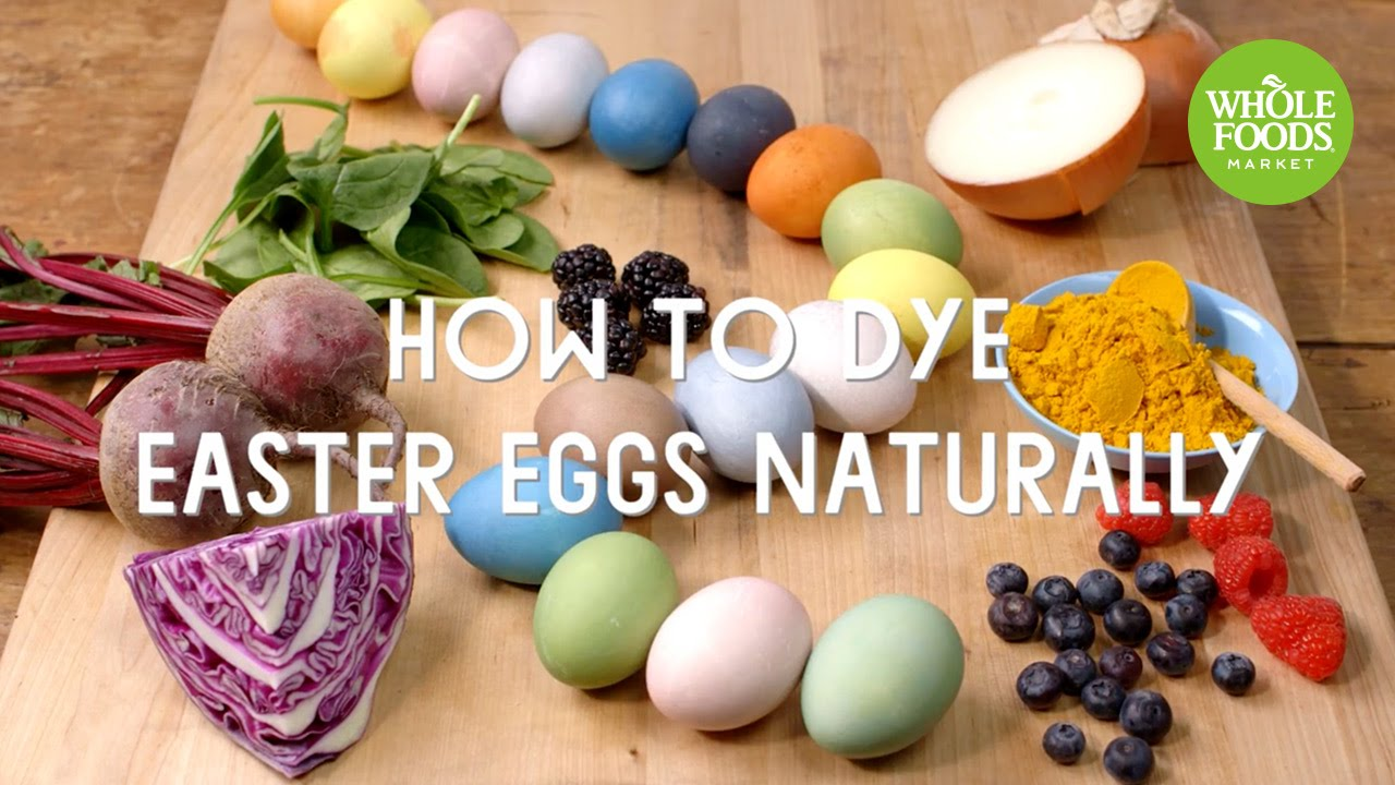 How to Dye Easter Eggs Naturally l Whole Foods Market - YouTube