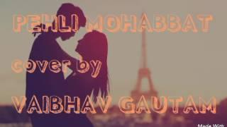 PEHLI MOHABBAT | DARSHAN RAVAL | COVER BY VAIBHAV GAUTAM