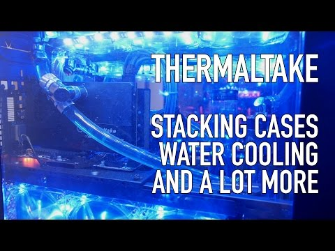 Thermaltake X9, X2, X1 Stackable Cases, Water Cooling, & Lots More   CES 2015