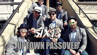 "Six13 - Uptown Passover (An ""Uptown Funk"" for Pesach)"