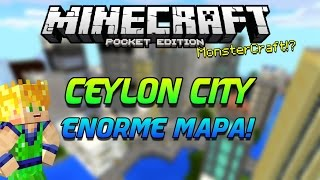 CEYLON CITY - MAPA - CIUDAD ENORME - MONSTERCRAFT? - MINECRAFT PE 0.11.X