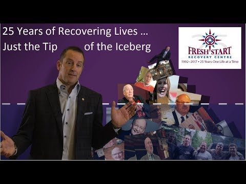 Fresh Start Recovery Centre - 25 Years of Recovering Lives; Just the Tip of the Iceberg