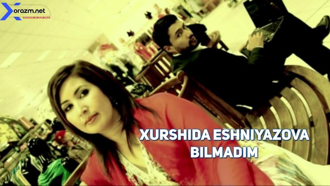 Xurshida Eshniyazova - Bilmadim