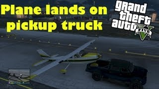 GTA V - Landing a plane on a pickup truck