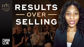 """Closing Sales: """"Focus On Results Instead Of Selling People"""" 