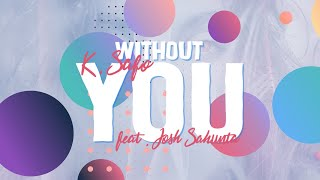 K.Safo - Without You (Lyrics) ft. Josh Sahunta