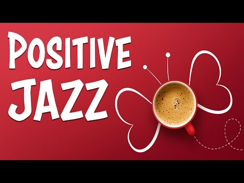 Positive JAZZ Music - Happy and Sunny Bossa Nova JAZZ for Morning and Good Mood