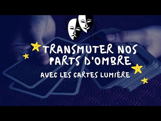TRANSMUTER NOS PARTS D'OMBRE ☀️avec les cartes Lumière