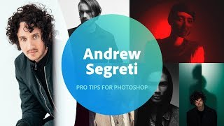 Pro Tips for Photoshop with Andrew Segreti - 1 of 3